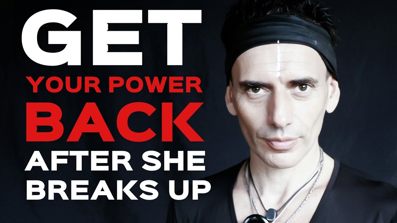 HOW TO GET YOUR POWER BACK AFTER SHE BREAKS UP